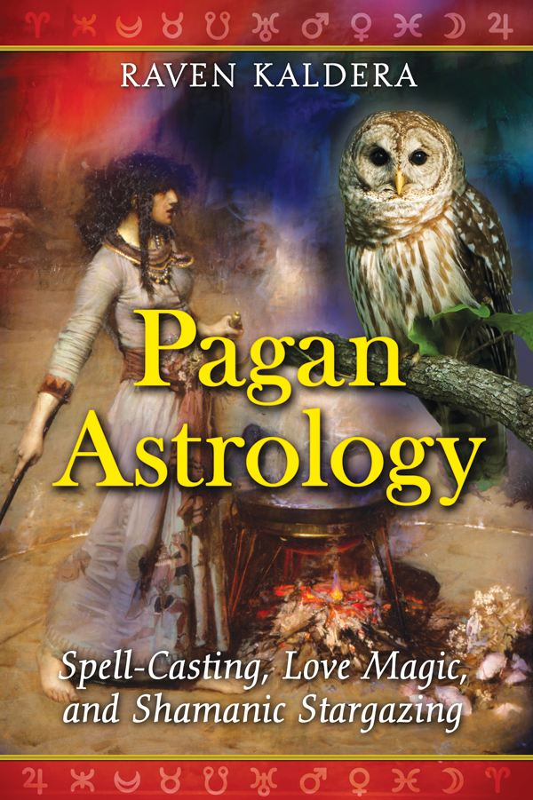 Pagan Astrology: Spell-Casting, Love Magic, and Shamanic Stargazing By: Raven Kaldera