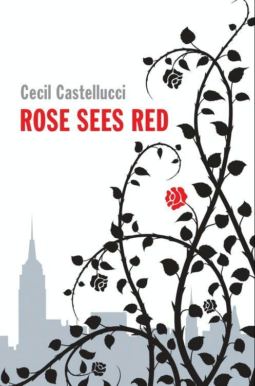Rose Sees Red By: Cecil Castellucci