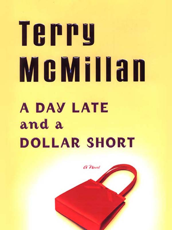 A Day Late and a Dollar Short By: Terry McMillan