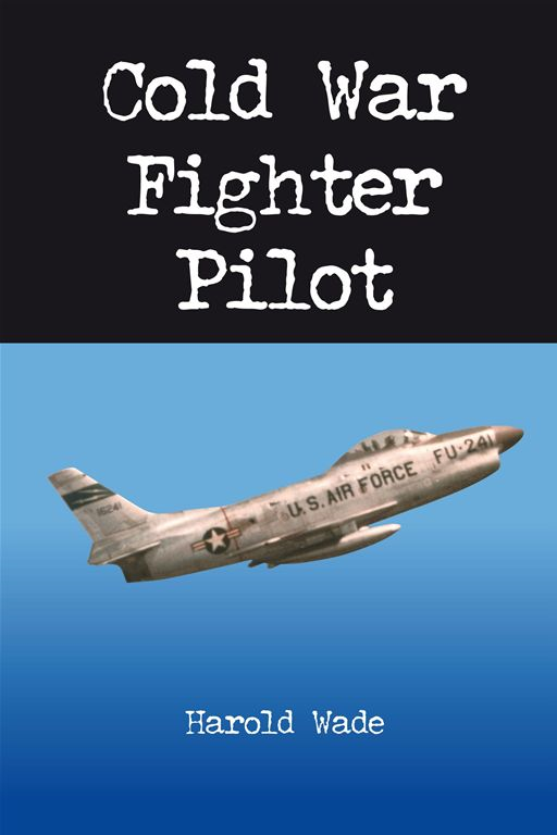 Cold War Fighter Pilot By: Harold Wade