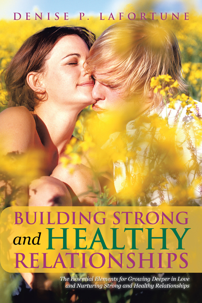 Building Strong and Healthy Relationships By: Denise P. Lafortune