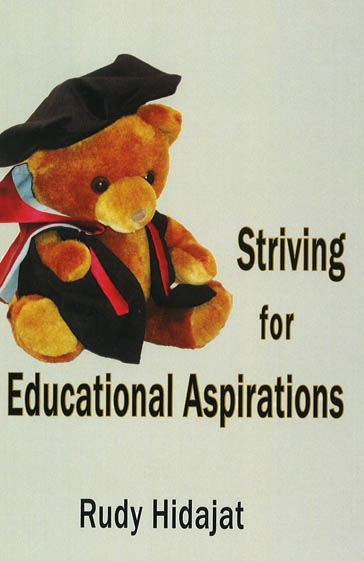 Striving for Educational Aspirations: The Memoirs of Dr Rudy Hidajat By: Rudy Hidajat
