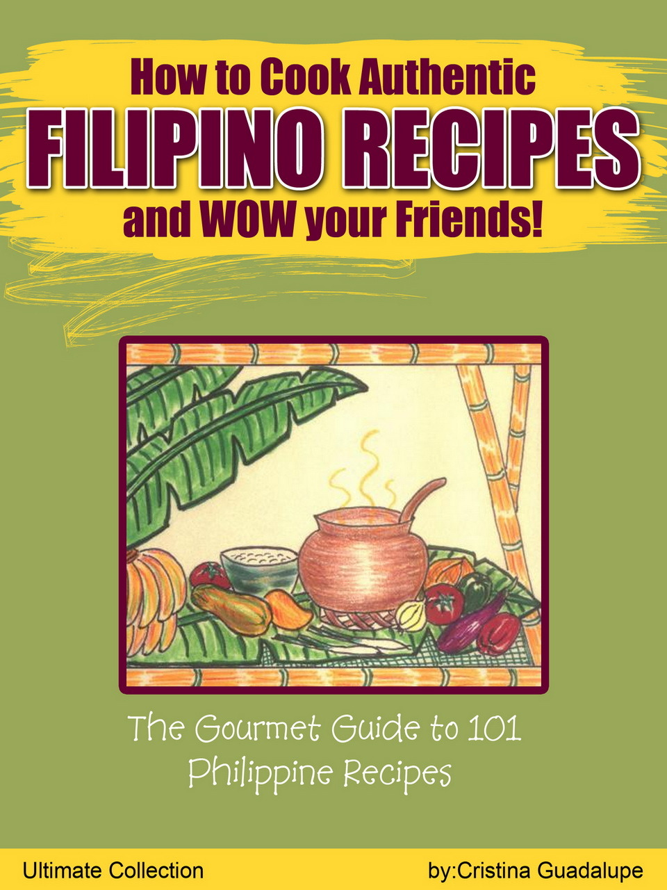 How to Cook Filipino Recipes and WOW your Friends: The Gourmet Guide to 101 Philippine Recipes—Ultimate Collection