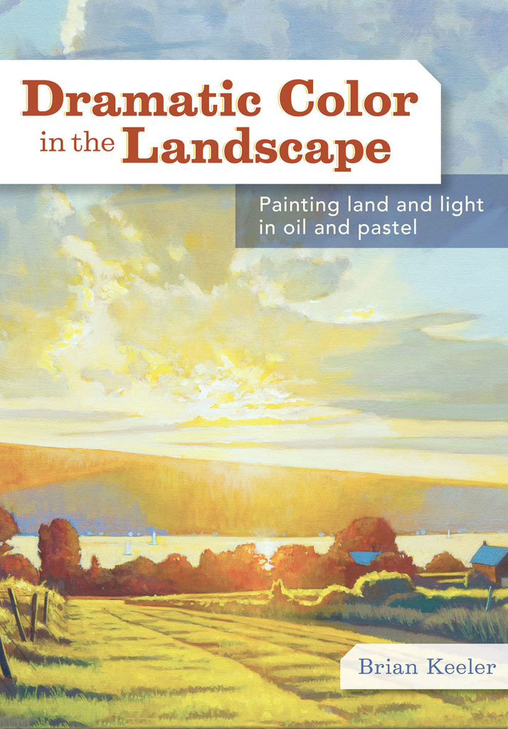 Dramatic Color in the Landscape Painting Land and Light in Oil and Pastel