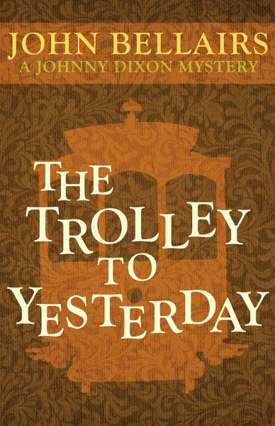 The Trolley to Yesterday By: John Bellairs