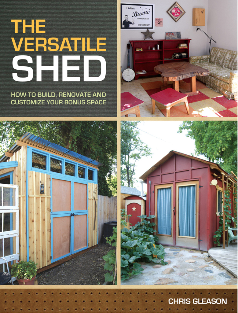 The Versatile Shed How To Build, Renovate and Customize Your Bonus Space