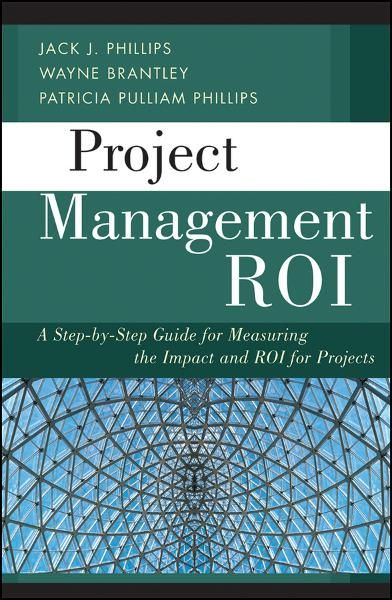 Project Management ROI By: Jack J. Phillips,Patricia Pulliam Phillips ,Wayne Brantley
