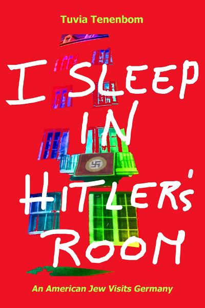 I Sleep in Hitler's Room By: Tuvia Tenenbom