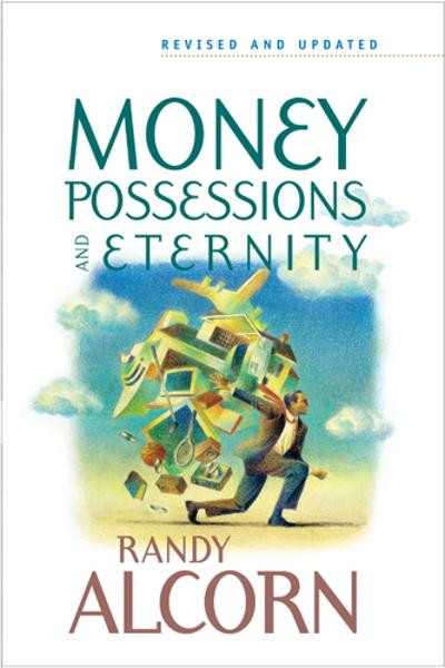 Money, Possessions, and Eternity By: Randy Alcorn