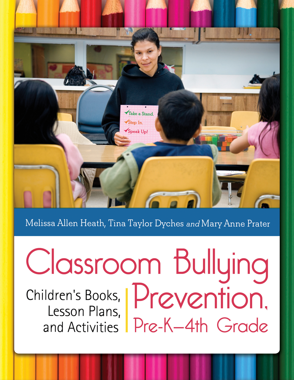 Classroom Bullying Prevention, Pre-K–4th Grade: Children's Books, Lesson Plans, and Activities By: Mary Anne Prater,Melissa Allen Heath,Tina Taylor Dyches