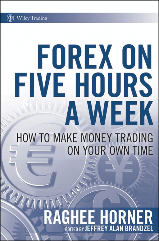 Forex on Five Hours a Week By: Raghee Horner