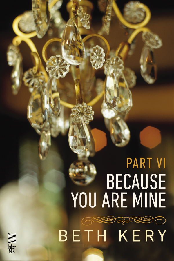 Because You Are Mine Part VI By: Beth Kery