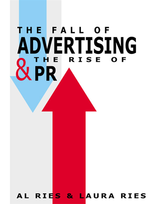 The Fall of Advertising and the Rise of PR By: Al Ries,Laura Ries