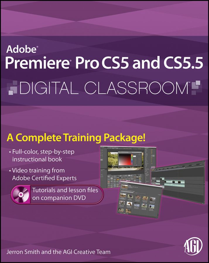 Premiere Pro CS5 and CS5.5 Digital Classroom By: AGI Creative Team,Jerron Smith