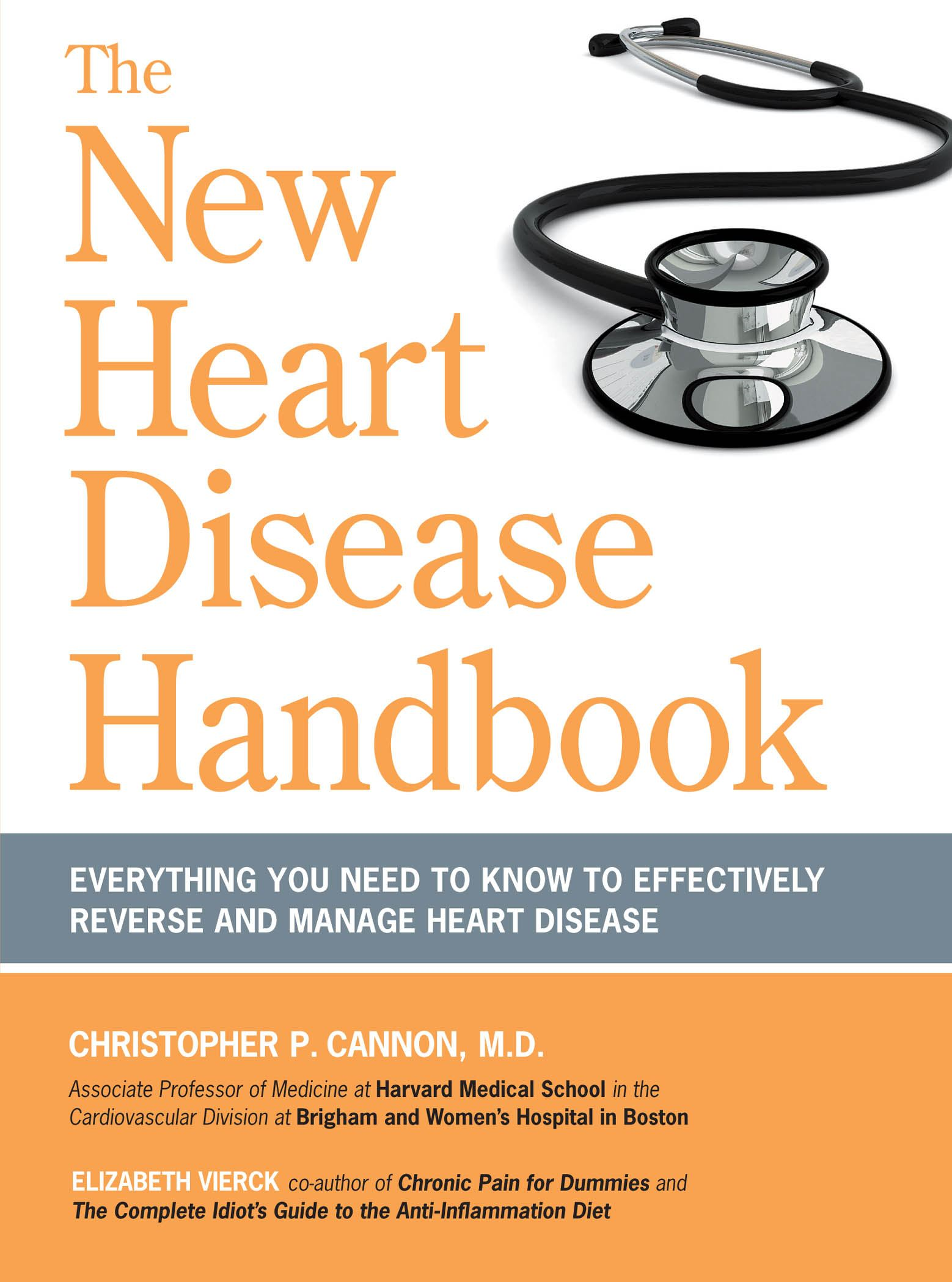 The New Heart Disease Handbook: Everything You Need to Know to Effectively Reverse and Manage Heart Disease By: Christopher P. Cannon M.D.,Elizabeth Vierck