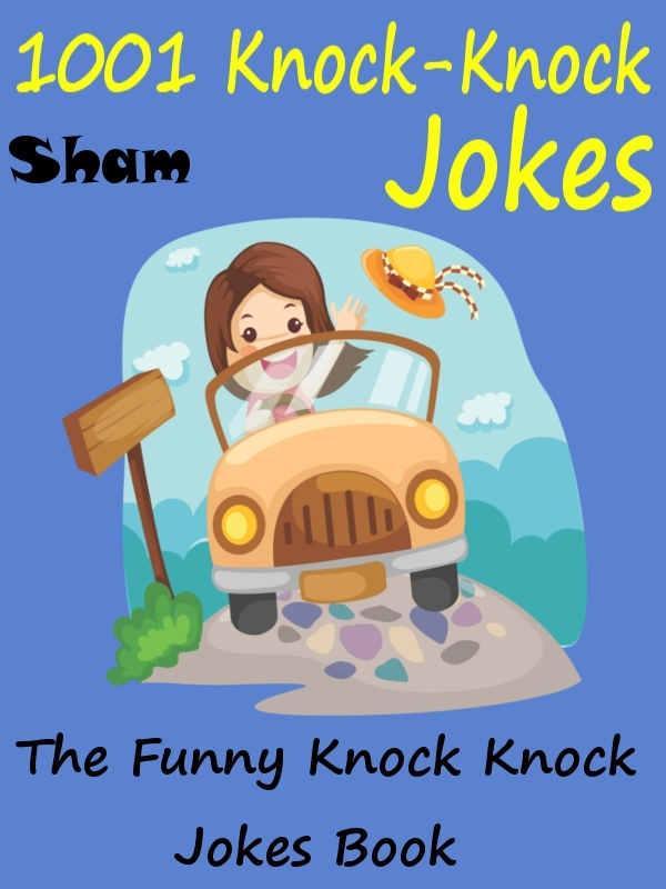 Jokes Funny Knock Knock Jokes: 1001 Knock Knock Jokes By: Sham