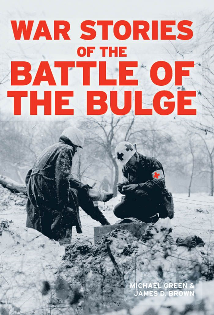 War Stories of the Battle of the Bulge By: Michael Green,James D. Brown