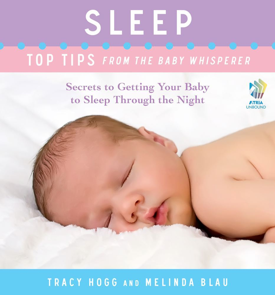Sleep: Top Tips from the Baby Whisperer By: Melinda Blau,Tracy Hogg