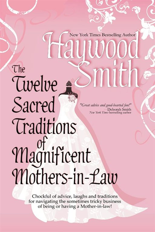 The Twelve Sacred Traditions Of Magnificent Mothers-In-Law By: Haywood Smith