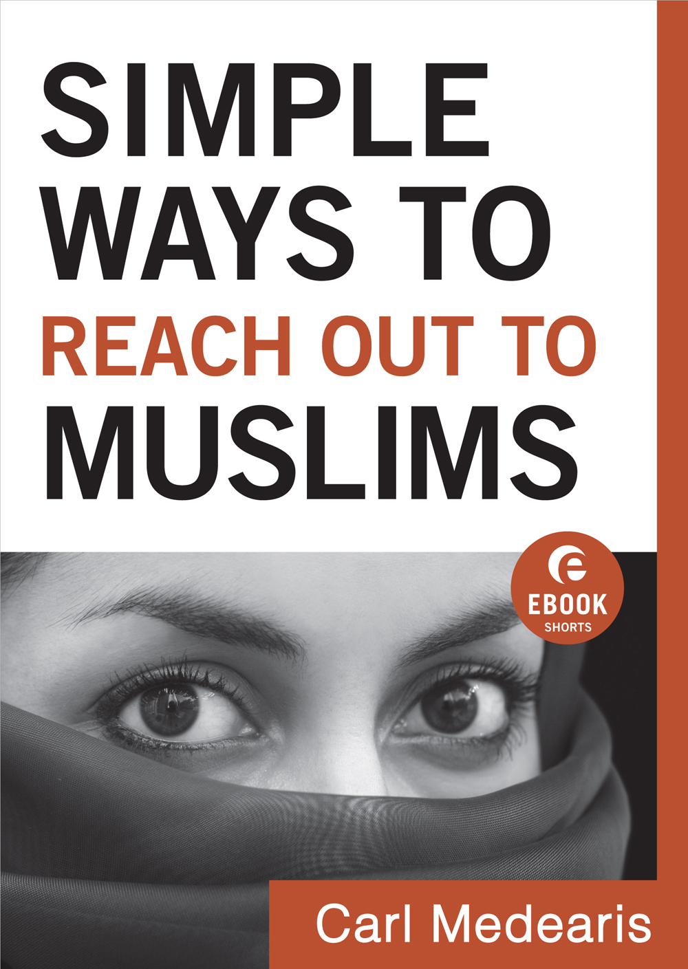 Simple Ways to Reach Out to Muslims (Ebook Shorts) By: Carl Medearis