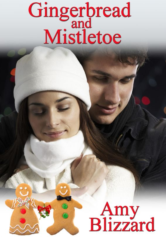 Gingerbread and Mistletoe By: Amy Blizzard