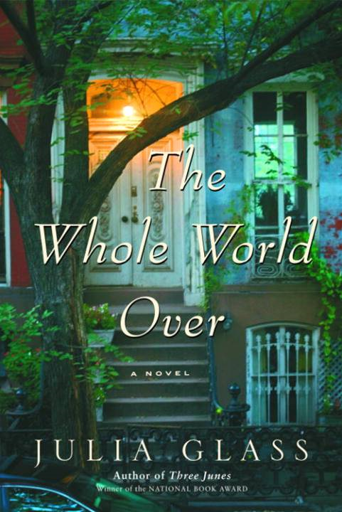 The Whole World Over By: Julia Glass