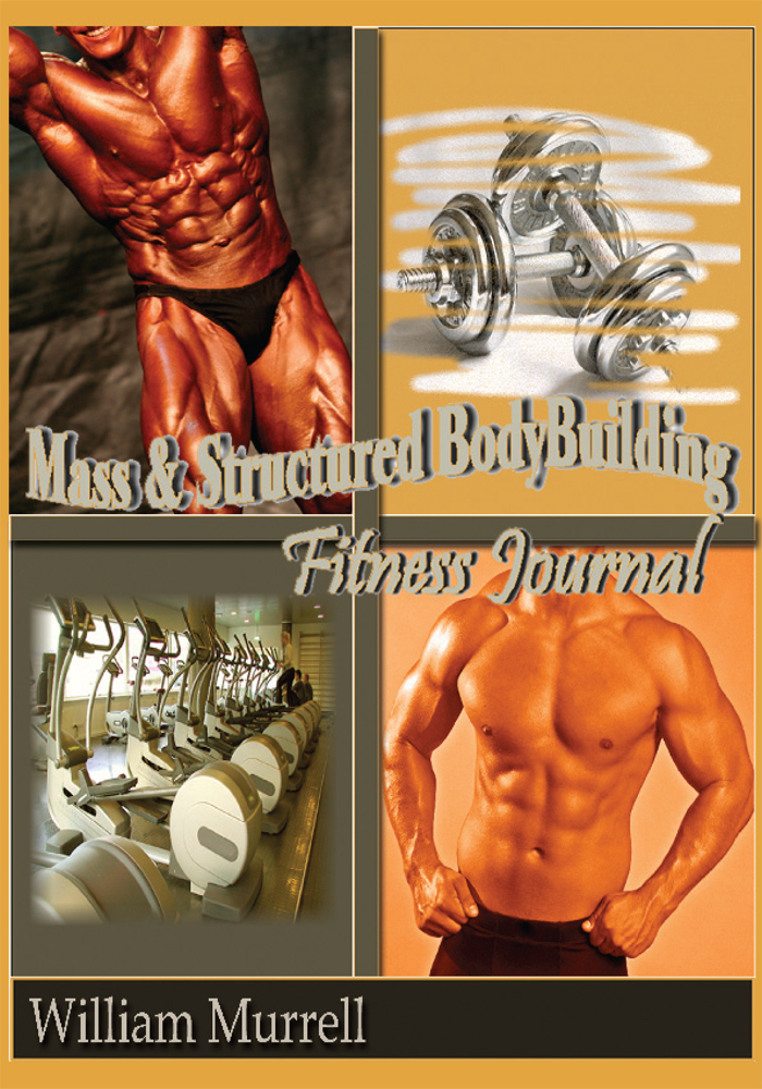 Mass and Structure Bodybuilding By: William Murrell