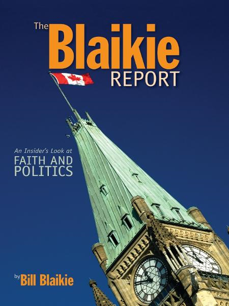 The Blaikie Report: An Insiders Look at Faith and Politics