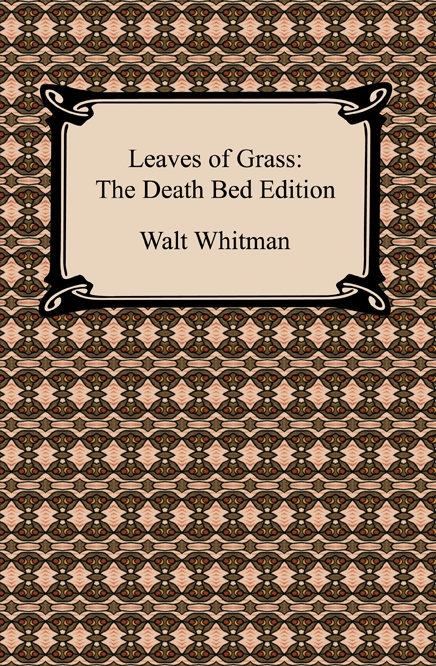 Leaves of Grass: The Death Bed Edition By: Walt Whitman