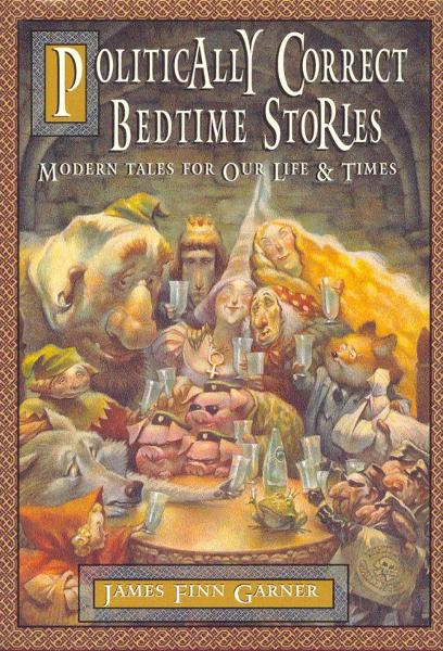 Politically Correct Bedtime Stories By: James Finn Garner