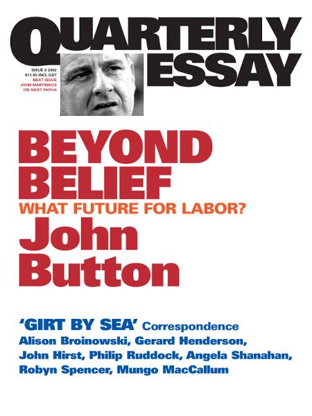 Quarterly Essay 6, Beyond Belief: What Future For Labor? By: John Button