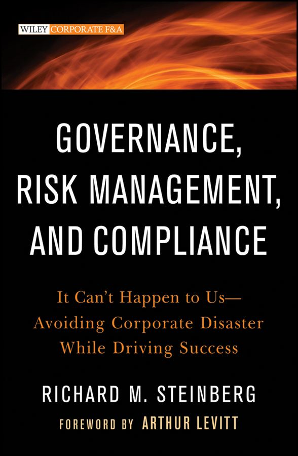 Governance, Risk Management, and Compliance By: Richard M. Steinberg