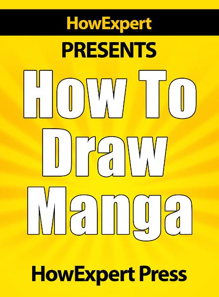 How to Draw Manga: Your Step-by-Step Guide to Drawing Manga - Volume 1 By: HowExpert Press