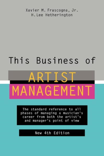 This Business of Artist Management By: H. Lee Hetherington,Xavier M. Frascogna, Jr.