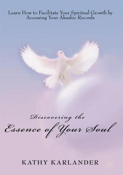 Discovering the Essence of Your Soul By: Kathy Karlander