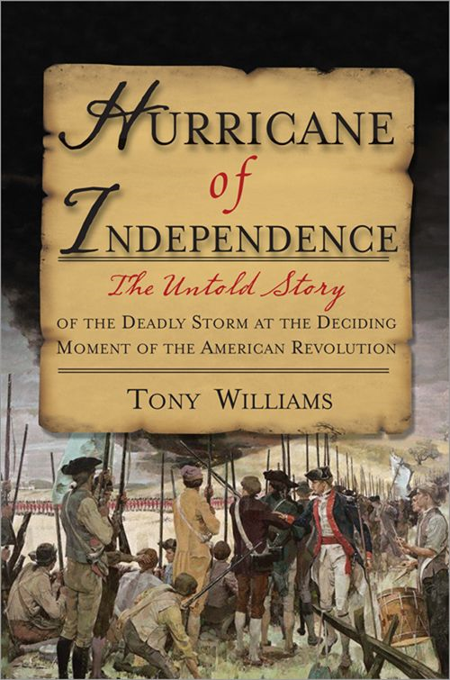 Hurricane of Independence: The Untold Story of the Deadly Storm at the Deciding Moment of the American Revolution By: Tony Williams