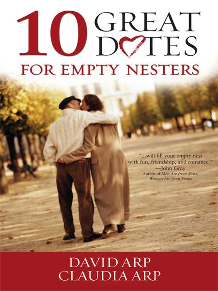10 Great Dates for Empty Nesters By: David and Claudia   Arp