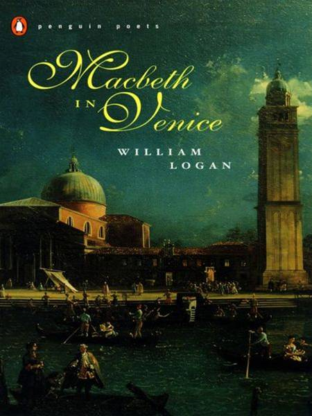 Macbeth in Venice By: William Logan