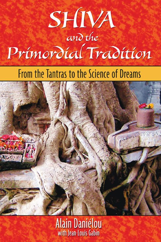 Shiva and the Primordial Tradition: From the Tantras to the Science of Dreams