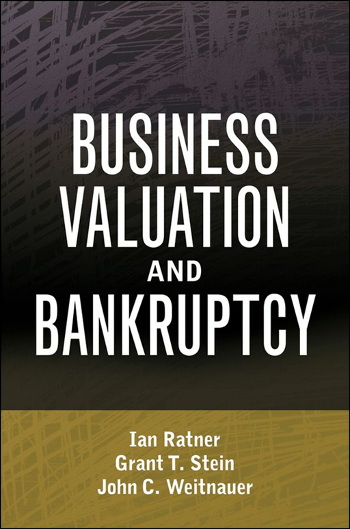 Business Valuation and Bankruptcy By: Grant T. Stein,Ian Ratner,John C. Weitnauer