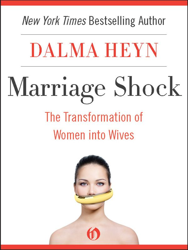 Marriage Shock: The Transformation of Women into Wives By: Dalma Heyn