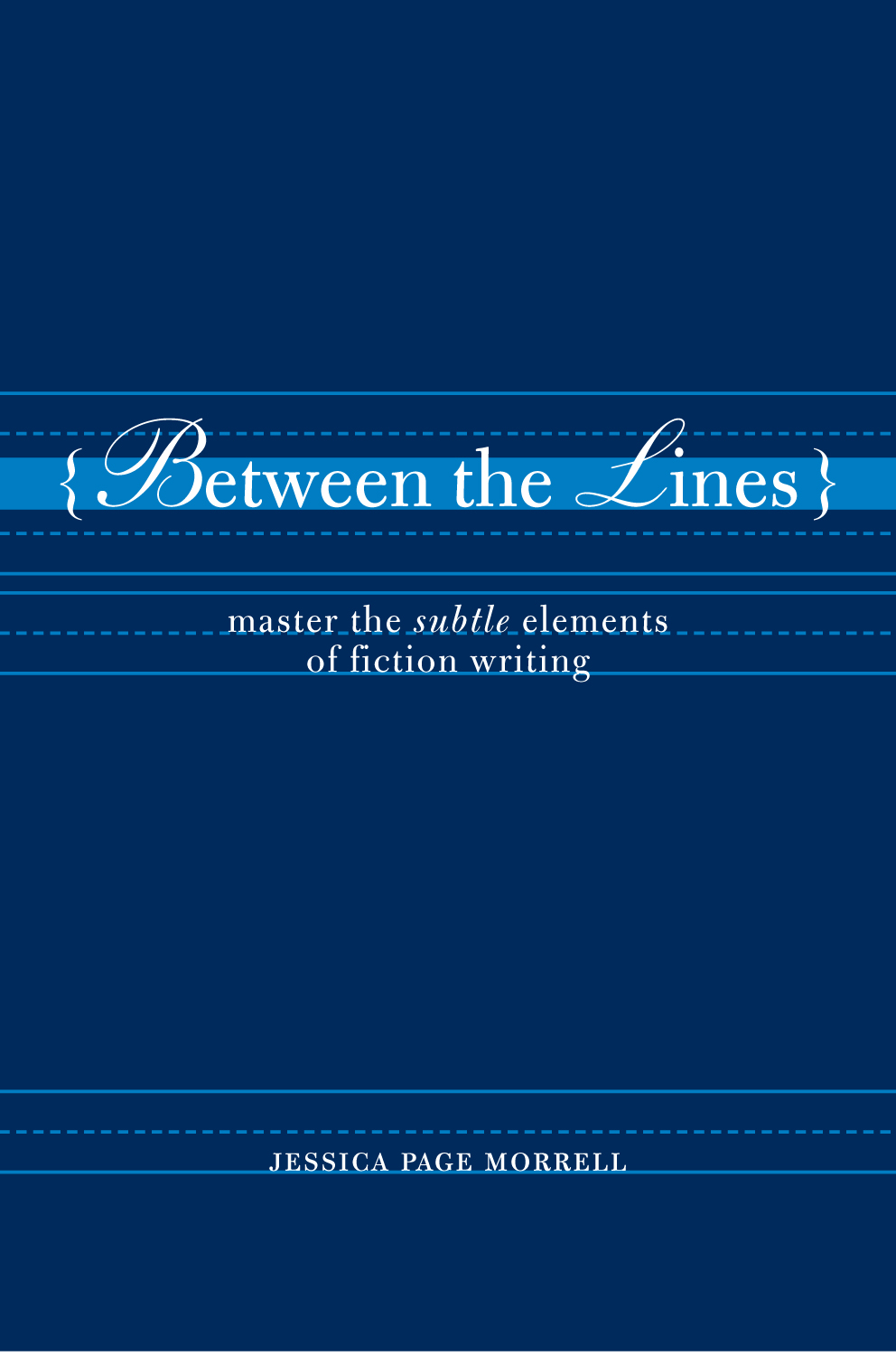 Between the Lines: Master the Subtle Elements of Fiction Writing By: Jessica Morrell