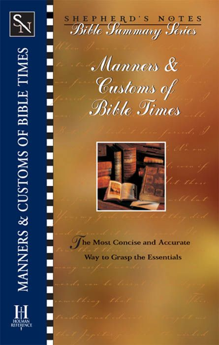 Shepherd's Notes: Manners & Customs of Bible Times