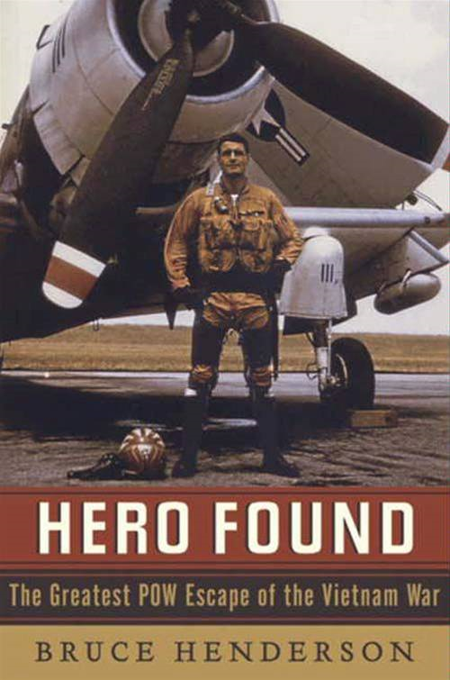 Hero Found: The Greatest POW Escape of the Vietnam War By: Bruce Henderson