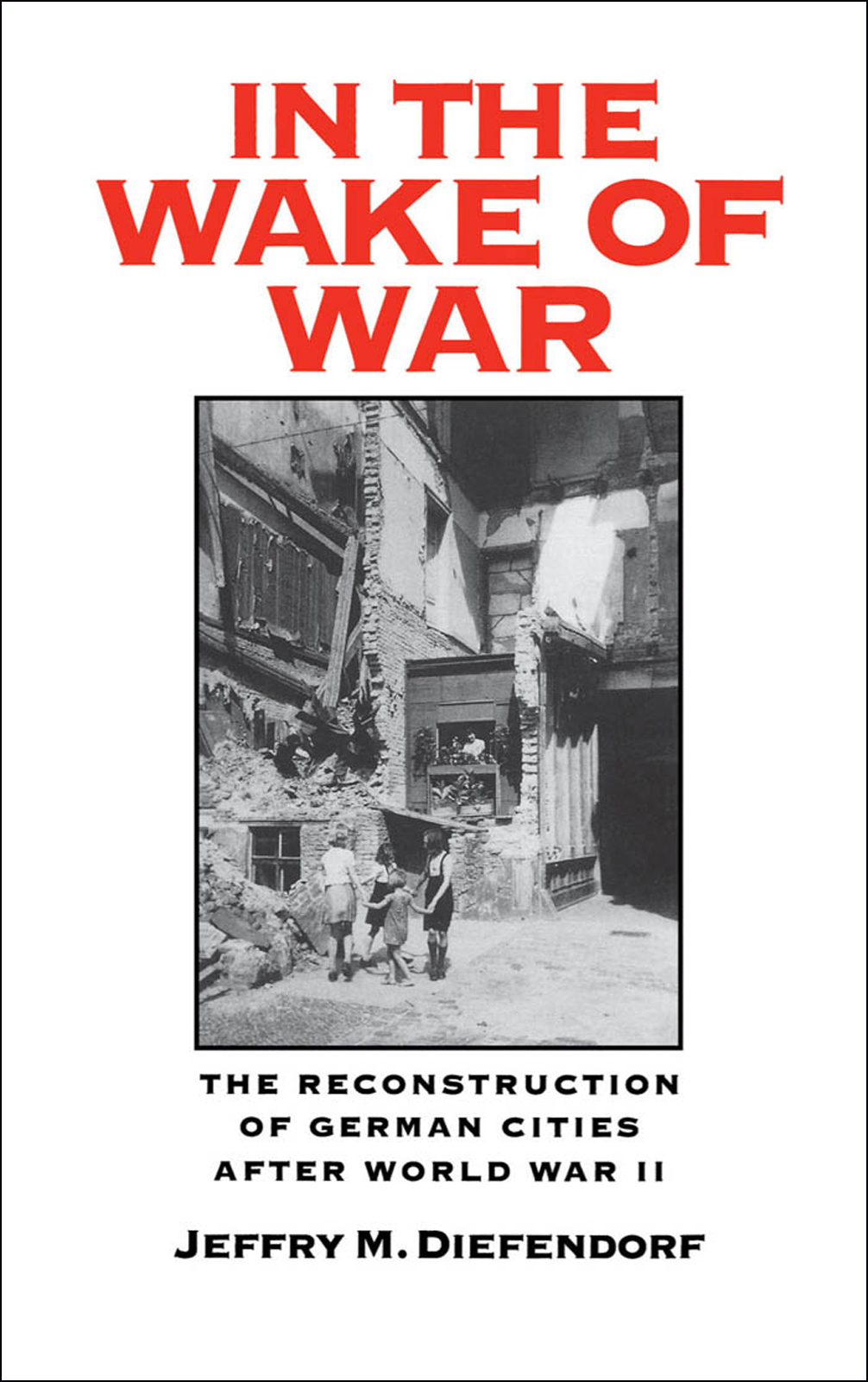 In the Wake of War:The Reconstruction of German Cities after World War II
