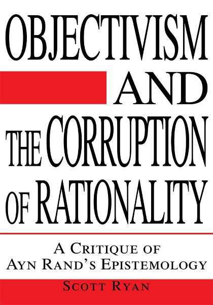Objectivism and the Corruption of Rationality By: Scott Ryan