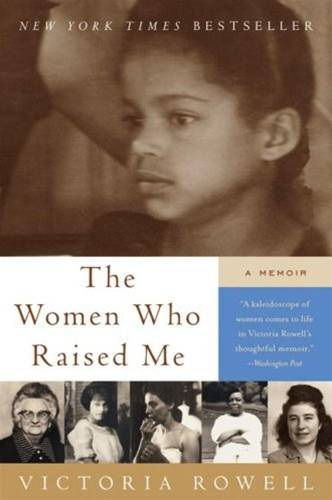 The Women Who Raised Me: A Memoir By: Victoria Rowell