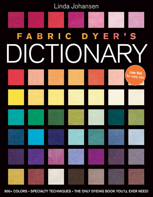 Fabric Dyer's Dictionary By: Linda Johansen