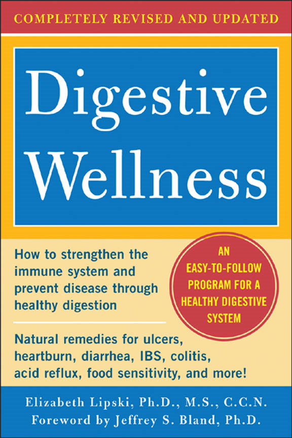 Digestive Wellness: How to Strengthen the Immune System and Prevent Disease Through Healthy Digestion (3rd Edition) : Completely Revised and Updated Third Edition By: Elizabeth Lipski