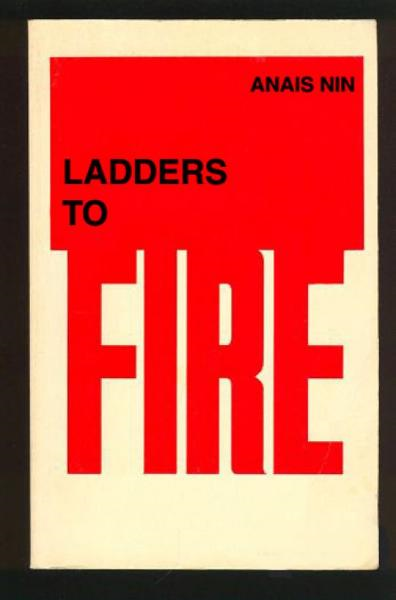 Ladders to Fire By: Anais Nin